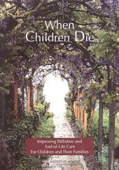When Children Die: Improving Palliative and End-of-Life Care for Children and Their Families--Summary