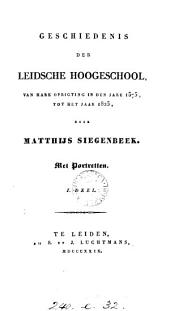 Geschiedenis der Leidsche hoogeschool,van...1575 tot...1825. 2 deelen [in 3 pt. Wanting the title-leaf of pt.2].