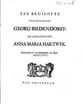 Ter bruilofte van den heere Georg Biedendorff, en jongvrouwe Anna Maria Hartwyk: Gevierd den 22sten van bloeymaand, des jaars MDCCXXVI. Tot Amsterdam, Volume 1