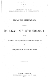 List of the Publications of the Bureau of Ethnology: With Index to Authors and Subjects