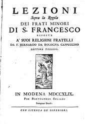 Lezioni sopra la regola dei fratri minori di S. Francesco esposte a suoi religiosi fratelli