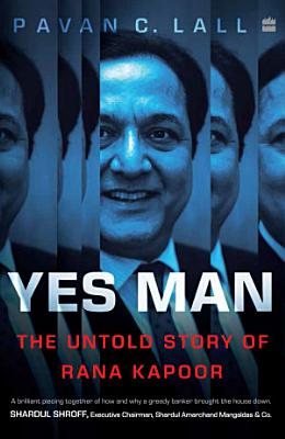 Yes Man  The Untold Story of Rana Kapoor PDF
