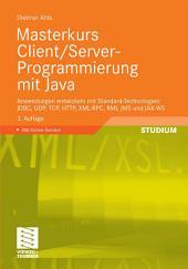 Masterkurs Client/Server-Programmierung mit Java: Anwendungen entwickeln mit Standard-Technologien: JDBC, UDP, TCP, HTTP, XML-RPC, RMI, JMS und JAX-WS, Ausgabe 3