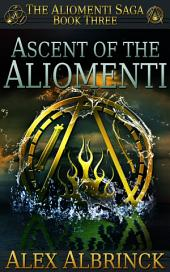 Ascent of the Aliomenti: The Aliomenti Saga - Book 3