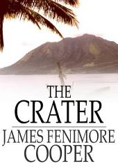 The Crater: Or, Vulcan's Peak - A Tale of the Pacific
