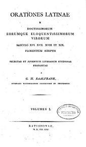 Orationes latinae e doctissimorum eorumque eloquentissimorum virorum saeculo XVI, XVII, XVIII et XIX florentium scriptis: Volume 1