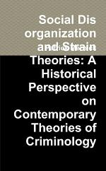 Social Disorganization and Strain Theories: A Historical Perspective on Contemporary Theories of Criminology
