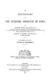 A Dictionary of the Economic Products of India: pt. 1. Pachyrhizus to Rye. pt. 2. Sabadilla to Silica. pt. 3. Silk to Tea. pt. 4. Tectona to Zygophillum