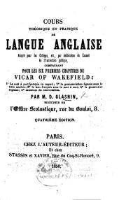 Cours théorique et pratique de langue anglaise ... comprenant pour les six premiers chapitres du Vicar of Wakefield: 1o Le mot à mot français en regard; 2o la prononciation figurée ... par M. D. Glashin ... Quatrième édition