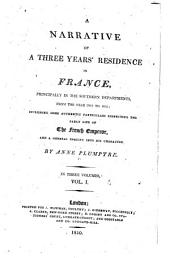 A Narrative of Three Years' Residence in France, Principally in the Southern Departments, from the Year 1802 to 1805: Including Some Authentic Particulars Respecting the Early Life of the French Emperor, and a General Inquiry Into His Character, Volume 1