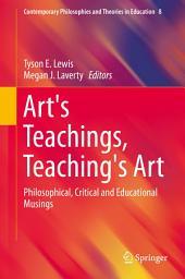 Art's Teachings, Teaching's Art: Philosophical, Critical and Educational Musings