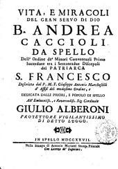Vita, e miracoli del gran servo di Dio b. Andrea Caccioli da Spello dell'Ordine de' Minori Conventuali ... descritta dal p.m.f. Giuseppe Antonio Marcheselli d'Assisi ..