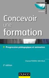 Concevoir une formation - 2e éd.: Progression pédagogique et animation