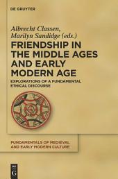 Friendship in the Middle Ages and Early Modern Age: Explorations of a Fundamental Ethical Discourse
