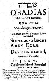 Ôbadiā: Hebraicè & Chaldaicè, Una Cum Masorâ magnâ & parvâ