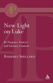 New Light on Luke: Its Purpose, Sources and Literary Context