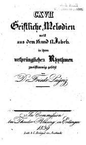 CXVII Geistliche Melodien: meist aus dem 16. u. 17. Jahrh
