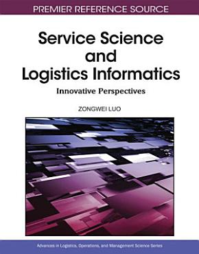 Service Science and Logistics Informatics  Innovative Perspectives PDF