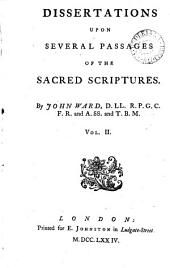 Dissertations Upon Several Passages of the Sacred Scriptures: By John Ward, ..., Volume 2