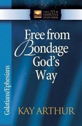 Free from Bondage God's Way: Galatians/Ephesians