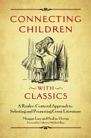 Connecting Children with Classics  A Reader Centered Approach to Selecting and Promoting Great Literature PDF
