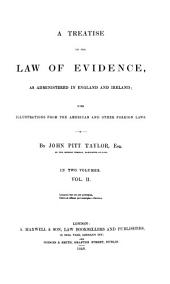 A Treatise on the Law of Evidence, as Administered in England and Ireland: With Illustrations from the American and Other Foreign Laws, Volume 2