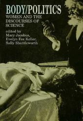 Body/Politics: Women and the Discourses of Science