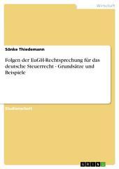 Folgen der EuGH-Rechtsprechung für das deutsche Steuerrecht - Grundsätze und Beispiele