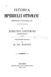 Operele principelui Demetriu Cantemiru: Istori'a Imperiului ottomanu; traducere romana de I. Hodosiu