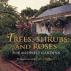 Trees  Shrubs  and Roses for Midwest Gardens PDF