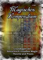 Magisches Kompendium   Grundlagen der henochisch rituellen Magie   Theorie und Praxis PDF