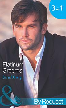 Platinum Grooms  Pregnant at the Wedding  Platinum Grooms  Book 1    Seduced by the Enemy  Platinum Grooms  Book 2    Wed to the Texan  Platinum Grooms  Book 3   Mills   Boon By Request  PDF