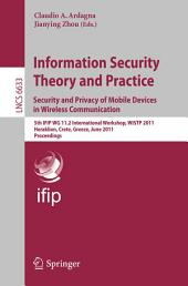 Information Security Theory and Practice: Security and Privacy of Mobile Devices in Wireless Communication: 5th IFIP WG 11.2 International Workshop, WISTP 2011, Heraklion, Crete, Greece, June 1-3, 2011, Proceedings