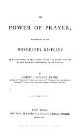 The Power of Prayer: Illustrated in the Wonderful Displays of Divine Grace at the Fulton Street and Other Meetings in New York and Elsewhere in 1857 and 1858