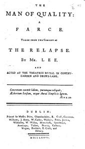 The Man of Quality: a Farce Taken from the Comedy of the Relapse by Mr. Lee, Etc