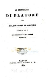 La repubblica di Platone o sia dialogo sopra la giustizia tradotto dal P. Michelangelo Bonotto: Volume 1