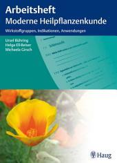Arbeitsheft Moderne Heilpflanzenkunde: Wirkstoffruppen, Indikationen, Anwendungen
