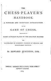 The Chess-player's Handbook: A Popular and Scientific Introduction to the Game of Chess, Exemplified in Games Actually Played by the Greatest Masters and Illustrated by Numerous Diagrams of Original and Remarkable Positions