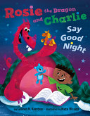 Rosie the Dragon and Charlie Say Good Night