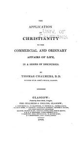 The Application of Christianity to the Commercial and Ordinary Affairs of Life,: In a Series of Discourses