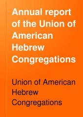 Annual Report of the Union of American Hebrew Congregations: Volume 1