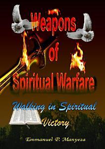 WEAPONS OF SPIRITUAL WARFARE  Walking in Spiritual Victory Book