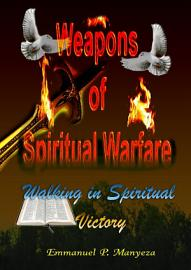 WEAPONS OF SPIRITUAL WARFARE  Walking In Spiritual Victory