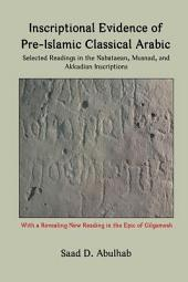 Inscriptional Evidence of Pre-Islamic Classical Arabic: Selected Readings in the Nabataean, Musnad, and Akkadian Inscriptions