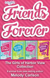 Friends Forever: The Girls of Harbor View Collection: 8 stories from best-selling author Melody Carlson