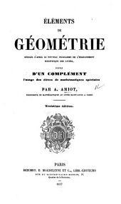 Éléments de géométrie, rédigés d'après le nouveau programme de l'enseignement scientifique des Lycées, suivis d'un complément à l'usage des élèves de mathématiques spéciales ... Troisième édition