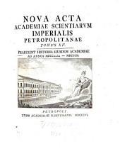 Nova acta Academiae Scientiarum Imperialis Petropolitanae: praecedit historia eiusdem academiae ad annum ..
