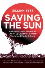 Saving the Sun: Japan's Financial Crisis and a Wall Stre