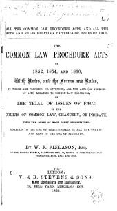 The Common Law Procedure Acts of 1852, 1854, and 1860: With Notes and the Forms and Rules, to which are Prefixed, Or Appended, All the Acts (or Portions of Acts) Relating to Common Law Procedure, Or the Trial of Issues of Fact, in the Courts of Common Law Chancery, Or Probate, with the Rules of Each Court Respectively. Adapted to the Use of Practitioners in All the Courts; and Also to the Use of Students