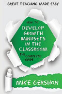 How To Develop Growth Mindsets In The Classroom The Complete Guide Book PDF